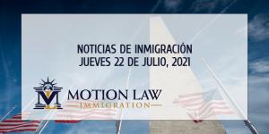 Conozca Acerca de las Noticias de Inmigración del 07/22/2021