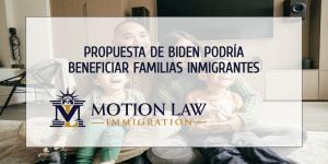 Familias inmigrantes podrían ser beneficiadas con el proyecto de Biden