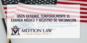 USCIS de Biden extiende validez de examen médico y registro de vacunación