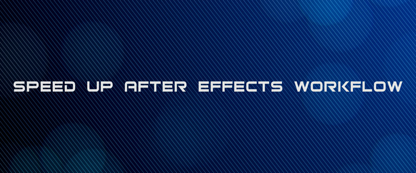 How to Speed up After Effects Workflow