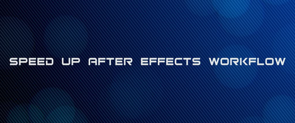 speed up after effects workflow