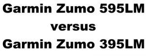 Garmin Zumo 595LM versus Garmin Zumo 395LM