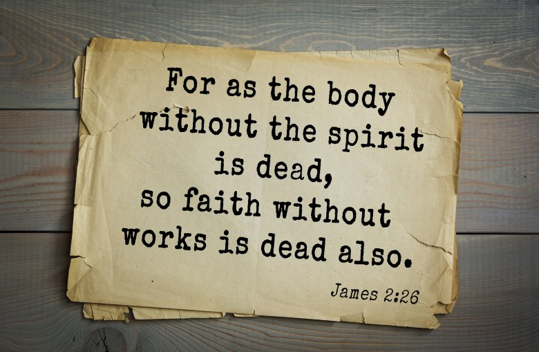 Top 500 Bible verses. For as the body without the spirit is dead, so faith without works is dead also. James 2:26
