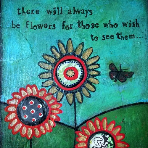 There will always be flowers.