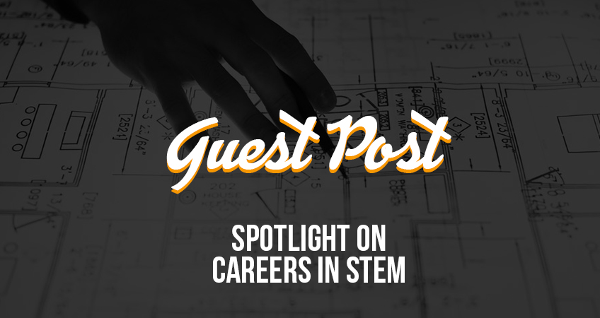 Guest Post - Spotlight on Careers in STEM