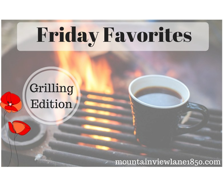 Friday Favorites…Grilling Edition!