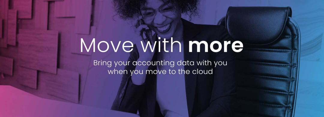 Move with more. Bring accounting to the cloud.