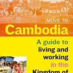 The cover of Move to Cambodia: A guide to living and working in the Kingdom of Wonder.