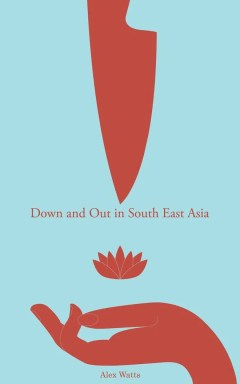 Cover of Down and Out in South East Asia by Alex Watts