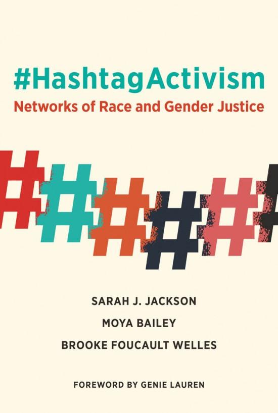 Book cover for #HashtagActivism by Sarah J. Jackson, Moya Bailey and Brooke Foucault Welles.