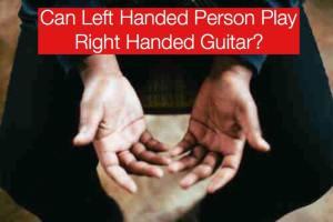 can a left handed person play a right handed guitar