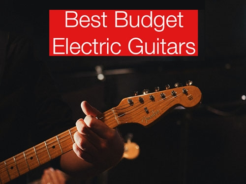 Best Budget Electric Guitars