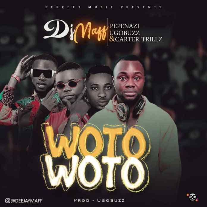 DJ Maff ft Pepenazi, Ugobuzz & Carter Trillz - Woto Woto
