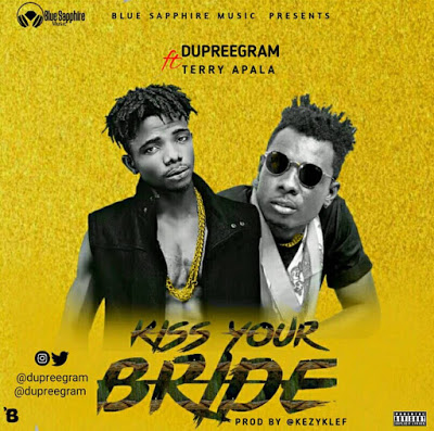 Dupree Ft. Terry Apala - Kiss Your Bride