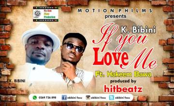K. Bibini ft Hakeem Bawa – If You Love Me