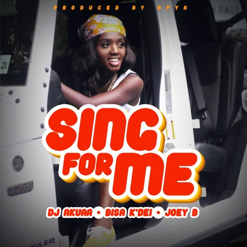 DJ Akuaa ft Bisa Kdei & Joey B – Sing For Me