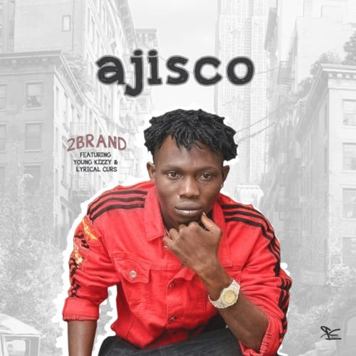 2Brand – Ajisco ft. Young Kizzy and Lyrical Curs