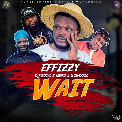 Effizzy X DJ Royal X Nedro X SlowDog – Wait