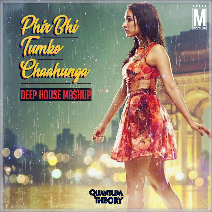 Phirbhi Tujuko Chahunga Song Download: Phir Bhi Tumko Chahunga (Deep House Mashup)
