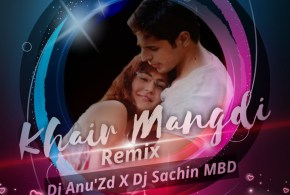 Khair Mangdi (Remix) – DJ Sachin MBD & DJ Anu'Zd