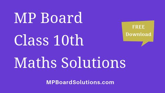 MP Board Class 10th Maths Solutions गणित