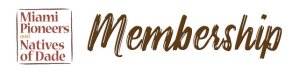 Membership - Miami Pioneers and Natives of Dade historical society