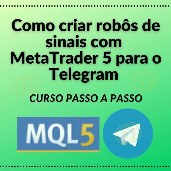 Como criar robôs de sinais com MetaTrader 5 para o Telegram