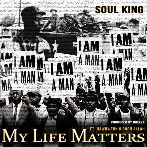 "Soul King ""My Life Matters"" Feat. Hawdwerk & Born Allah Prod By DJ Breeze"