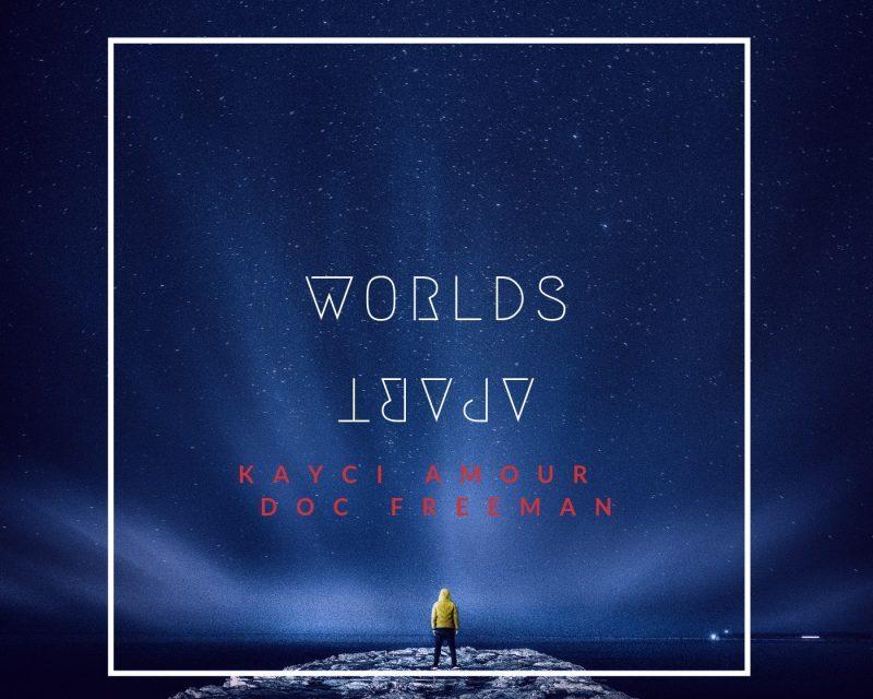 "New Single ""Worlds Apart"" by Kayci Amour Prod. Doc Freeman (Listen)"