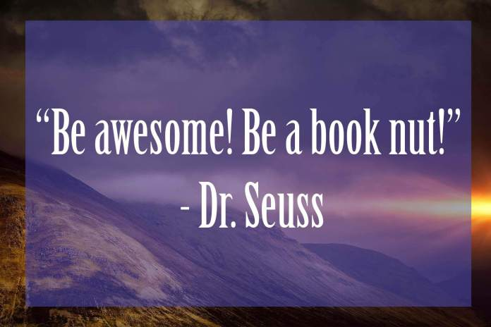 Be-awesome-Be-a-book-nut | 37 Dr Seuss Quotes Which Will Inspire You