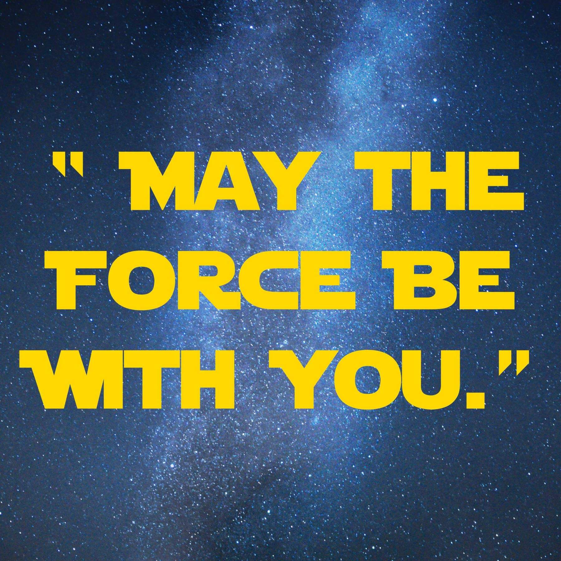 May-the-force-be-with-you | 31 Memorable Star Wars Quotes for Geeks