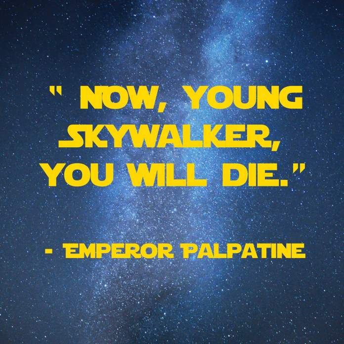Now-young-skywalker-you-will-die | 31 Memorable Star Wars Quotes for Geeks