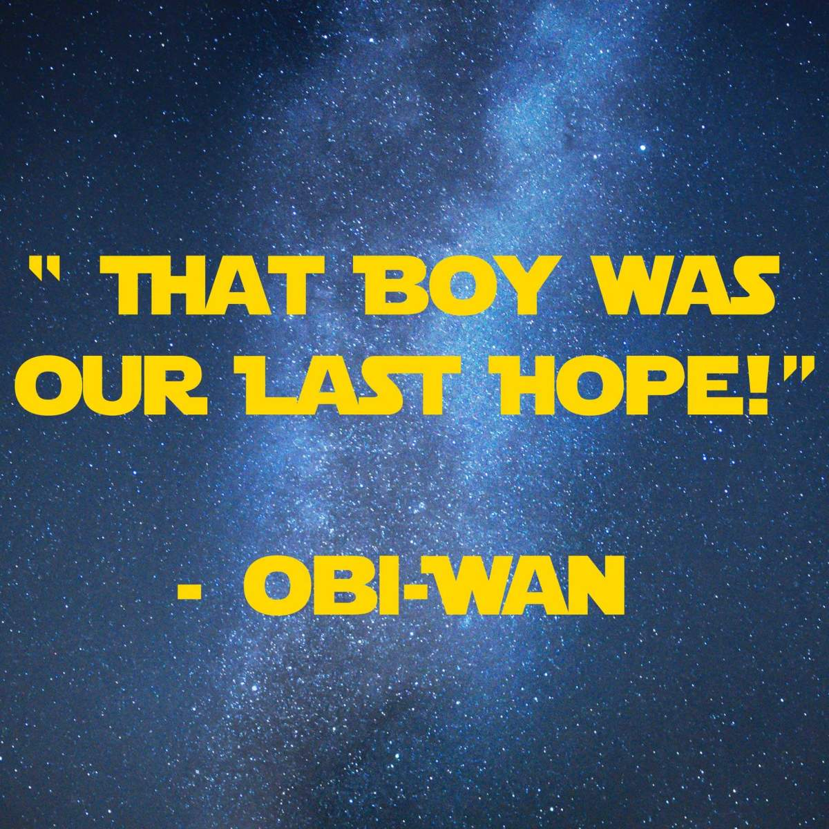 That Boy was our last hope | 31 Memorable Star Wars Quotes for Geeks