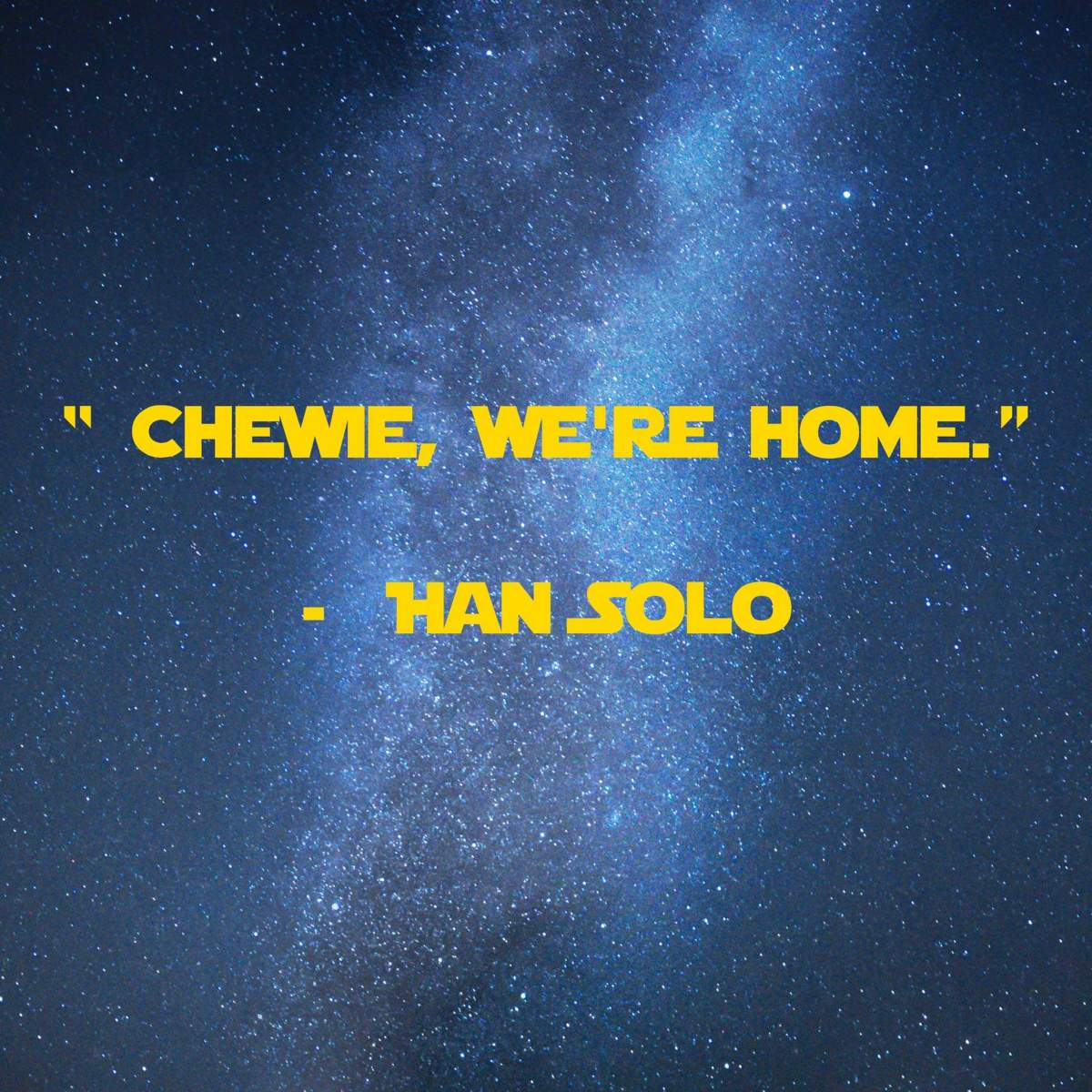 Chewie, We're home. | 31 Memorable Star Wars Quotes for Geeks