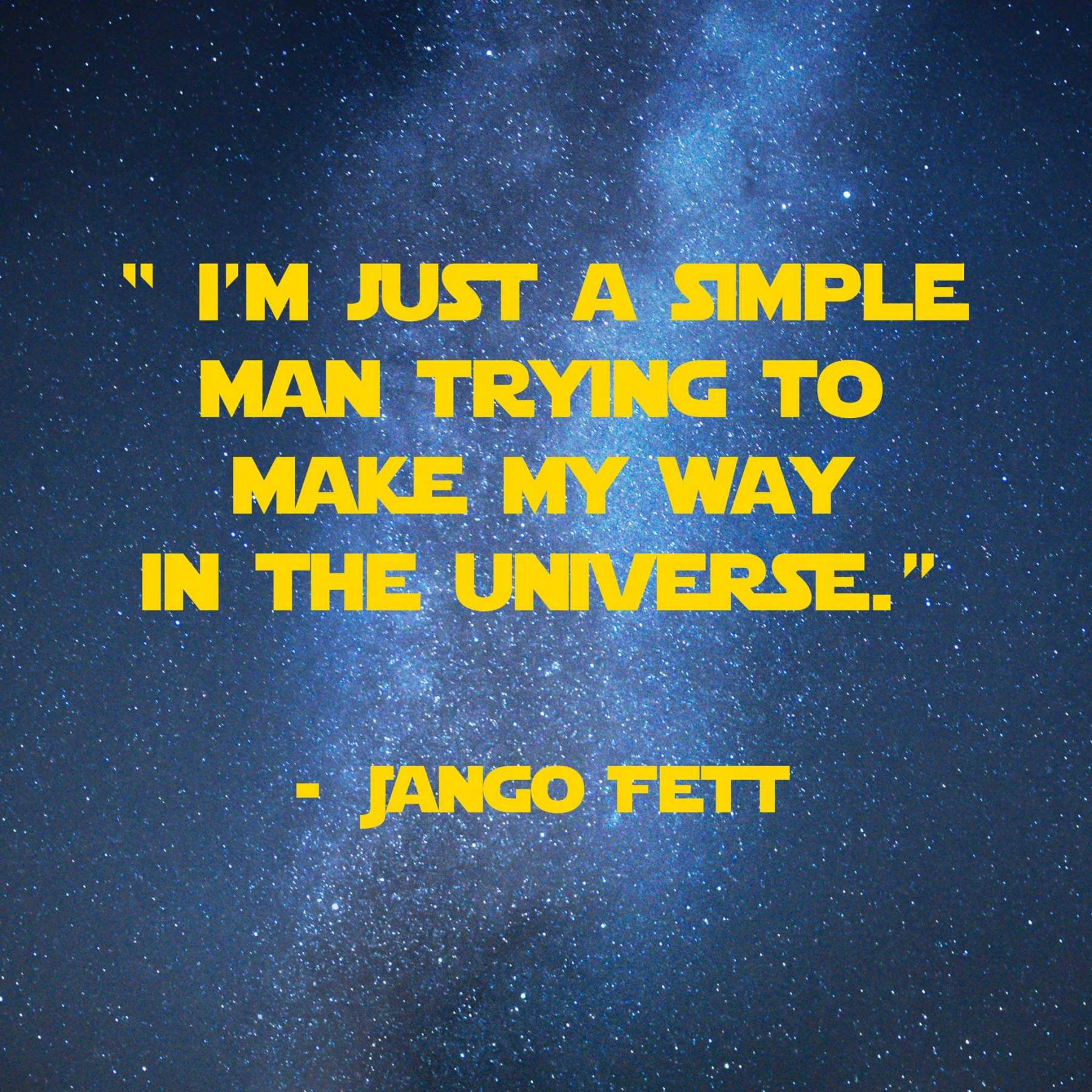 I'm just a simple man trying to make my way in the universe | 31 Memorable Star Wars Quotes for Geeks