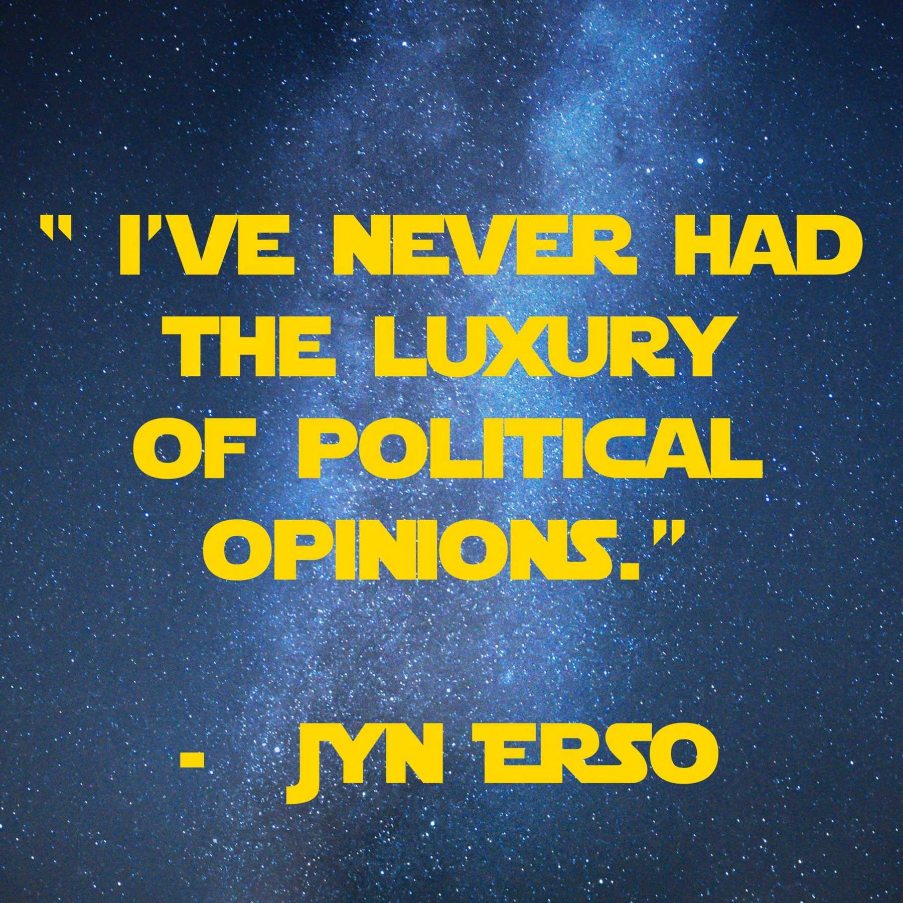 I've never had the Luxury of Political opinions. | 31 Memorable Star Wars Quotes for Geeks