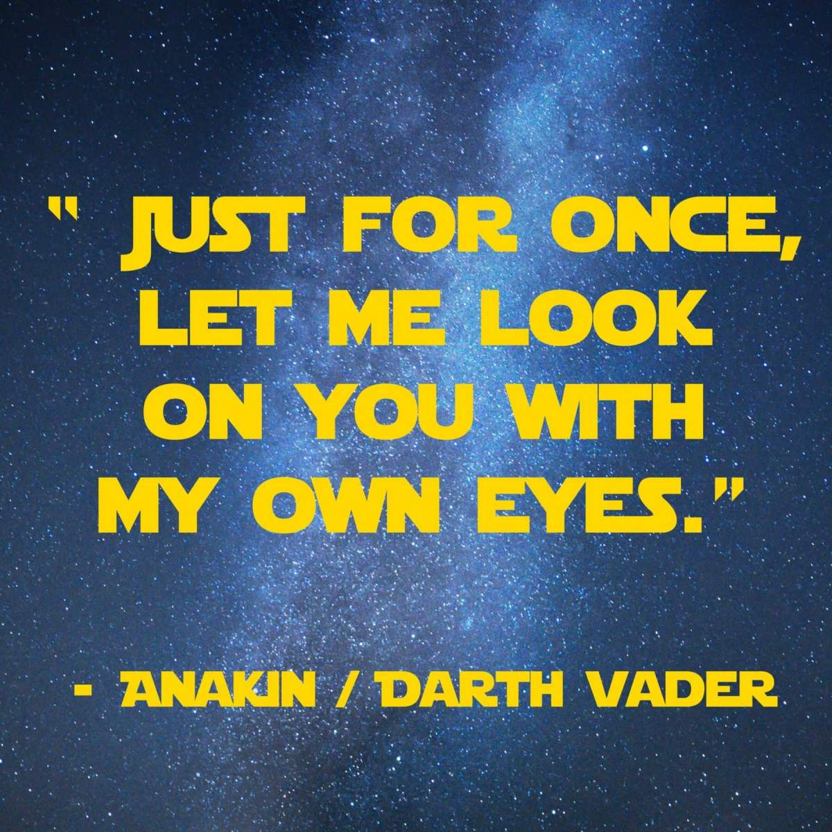 Just for once, let me look on you with my own eyes | 31 Memorable Star Wars Quotes for Geeks