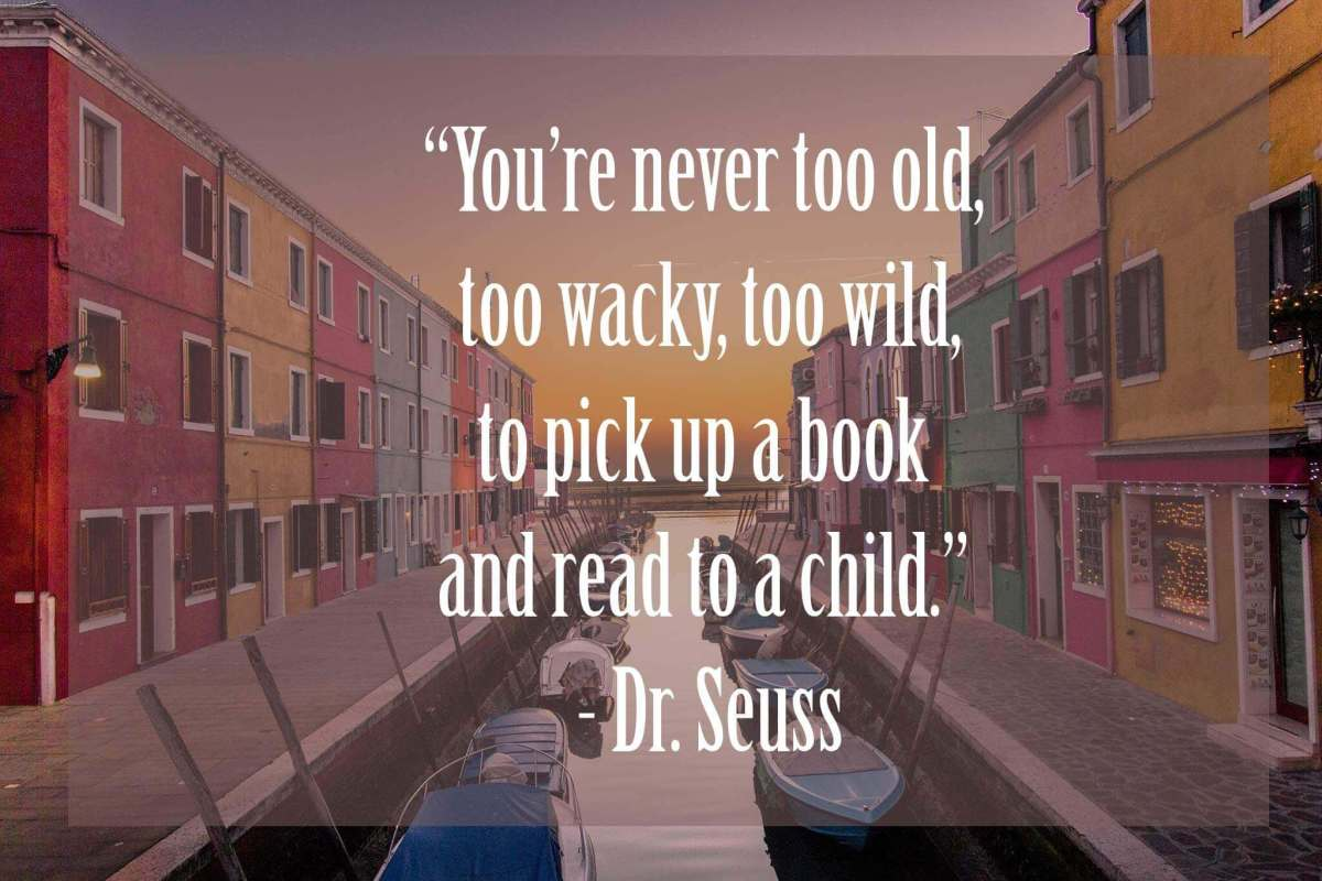 you're-never-too-old-too-wacky-too-wild-to-pick-up-and-read-to-a-child | 37 Dr Seuss Quotes Which Will Inspire You