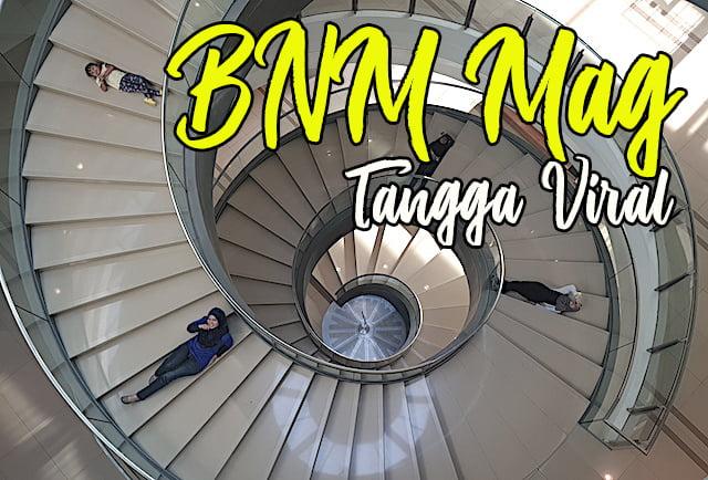 Tangga Viral Di BNM Mag Sasana Kijang