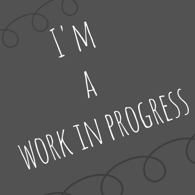 I'm a work in progress
