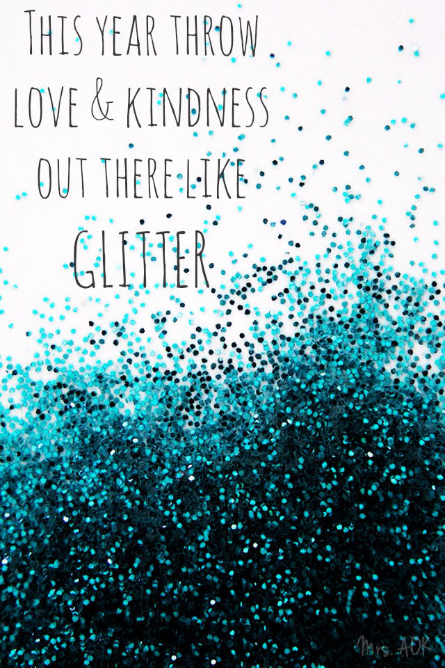 Throw Love & Kindness Out There Like Glitter