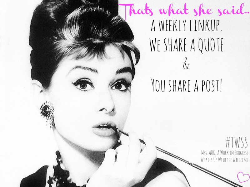 That's What She Said A weekly linkup, we share a quote and you share a post! Writers Bloggers Word Lovers Women's Words Quotes