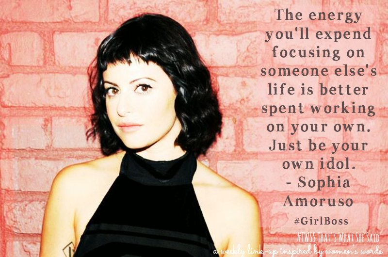 Sophia Amoruso  Quote  #GIRLBOSS  Writing Prompt   TWSS, a link up inspired by women's words  writing