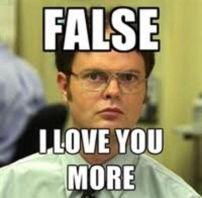 False. I love you more.