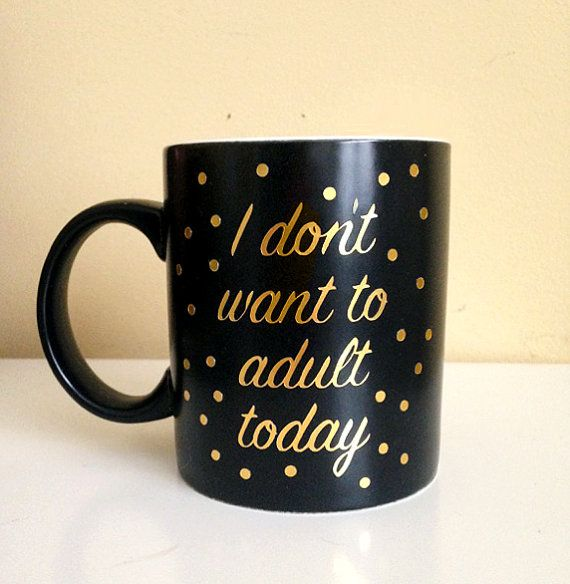 I don't want to adult coffee mug