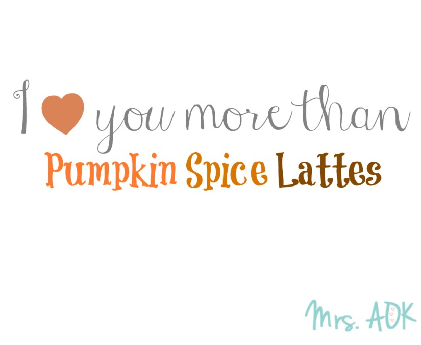 I love you more than PSLs