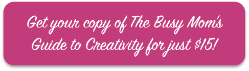 buy-your-copy-of-the-busy-moms-guide-to-creativity