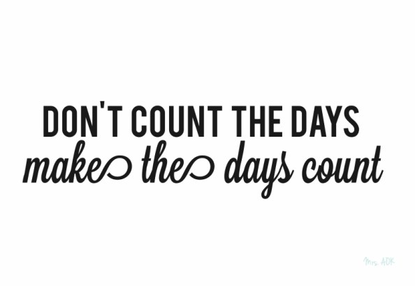 Wednesday Thoughts| Don't count the days, make the days count