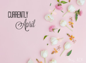 Currently April {2016}