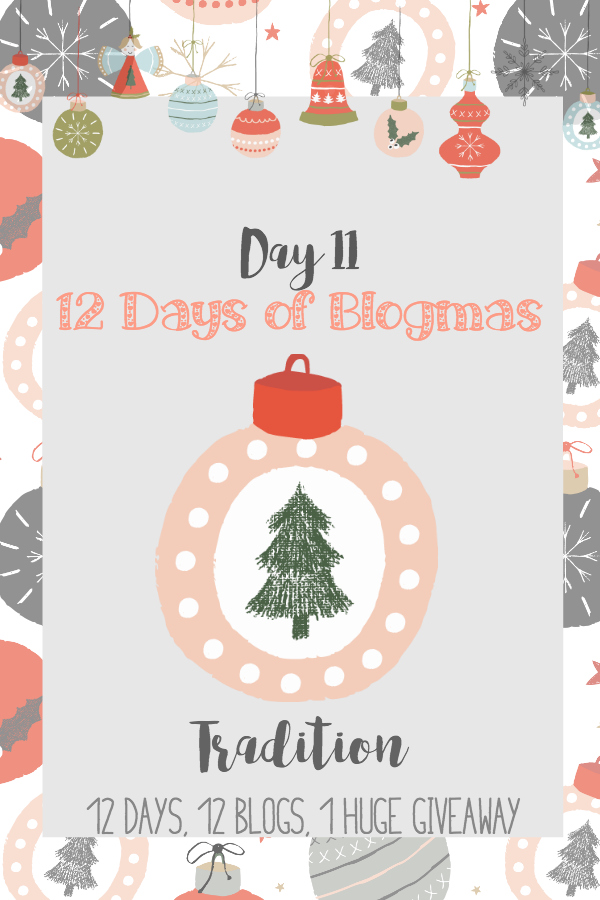 Merry Blogmas! Day 11 Tradition {12 Days, 12 Blogs + 1 Huge Giveaway}